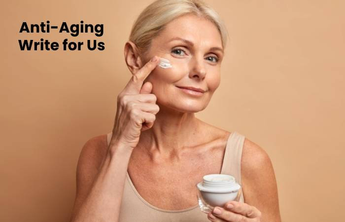 Anti-Aging Write for Us