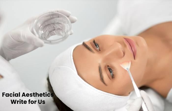 Facial Aesthetics Writr for Us