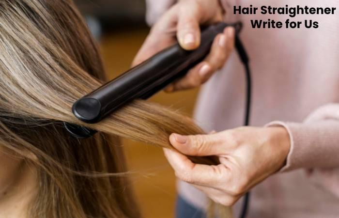 Hair Straightener Write for Us