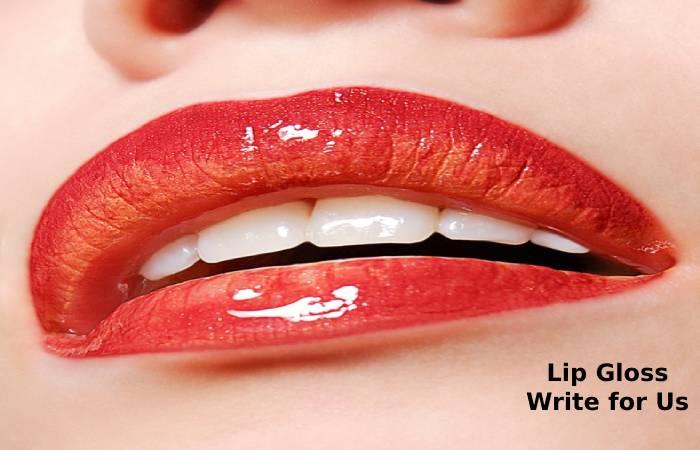 Lip Gloss Write for Us