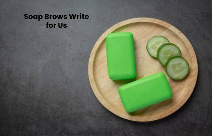 Soap Brows Write for Us