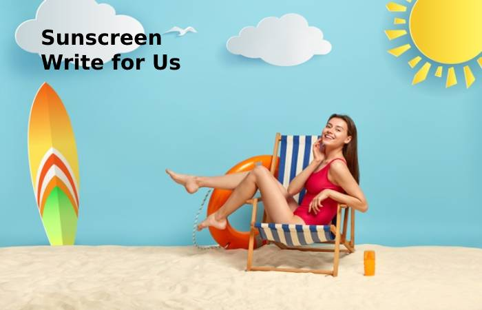 Sunscreen Write for Us